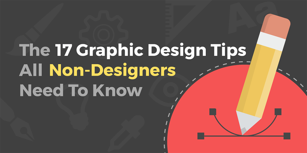 The 17 Graphic Design Tips All Non-Designers Need to Know